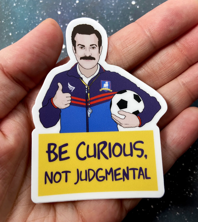 The Red Swan Shop - RSS Be Curious, Not Judgemental Ted Lasso Sticker