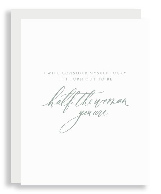 Little Well Paper Co - LWP Half the Woman You Are Greeting Card