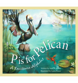 Books P is for Pelican : A Louisiana Alphabet