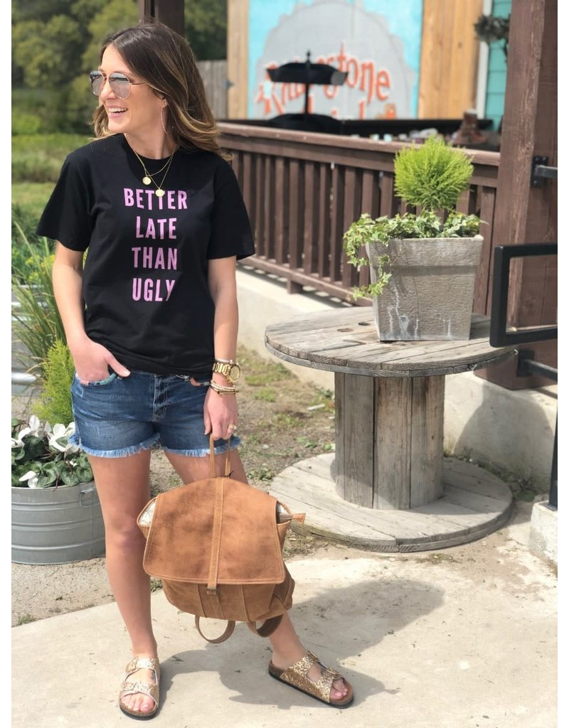 """""""Better Late Than Ugly"""" Tee"""