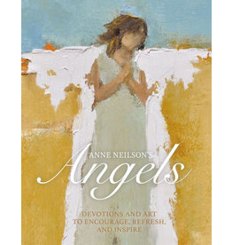 Anne Neilson's Angels Devotions and Art to Encourage, Refresh, and Inspire