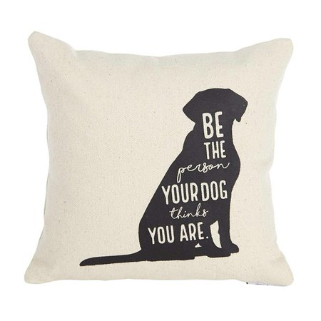 ***Be The Person Your Dog Thinks You Are Pillow