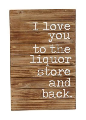 ***I love you to the liquor store and back sign