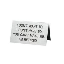 *You Can't Make Me I'm Retired Sign