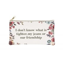 ***Tighter Jeans or Friendship Cosmetic Bag