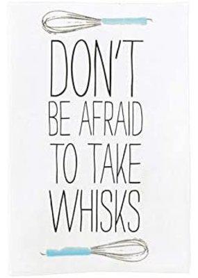 ****Don't Be Afraid to Take Whisks Kitchen Tea Towel