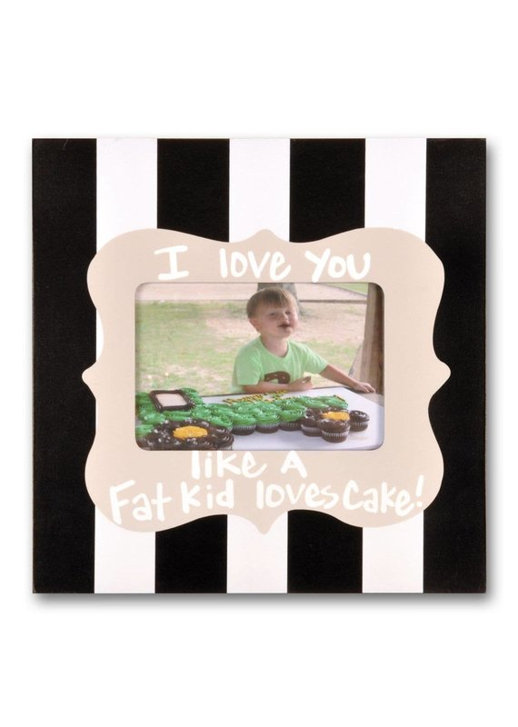 ****I Love You Like a Fat Kid Loves Cake Photo Frame