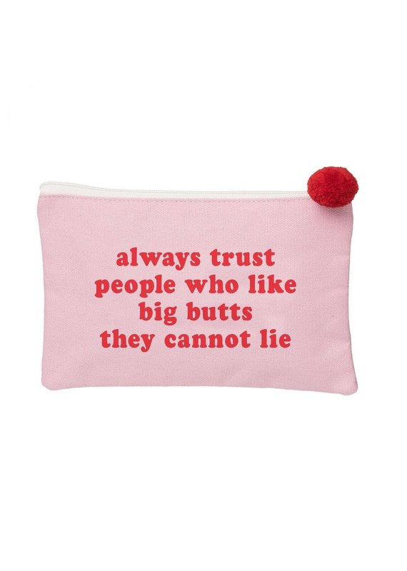 Totalee Gift ****Always Trust The People with Big Butts Makeup Pouch