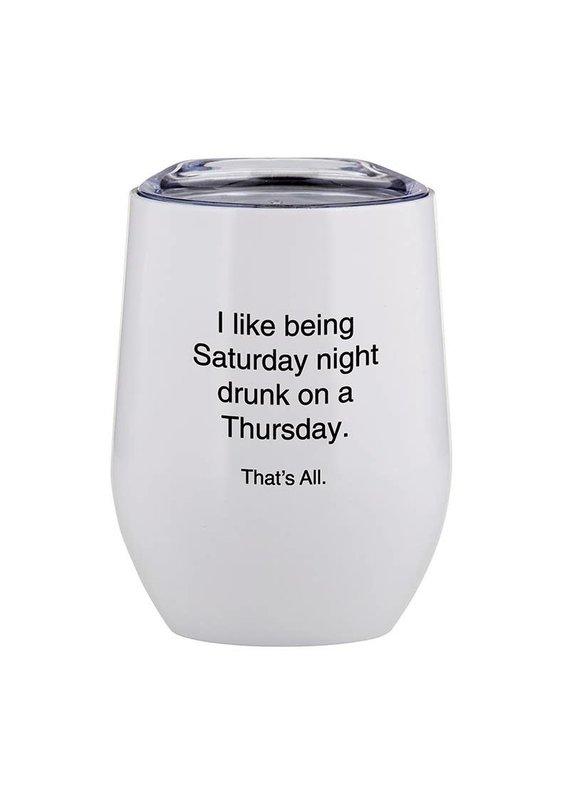 Santa Barbara Design Studio ****I Like Being Saturday Night Drunk on Thursday Stemless Wine Cup