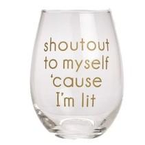 Shoutout to Myself 'casue I'm Lit Stemless Wine Glass