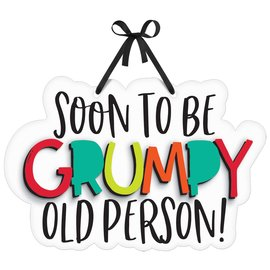 Sign-Soon to Be Grumpy Old Person