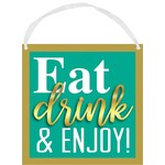 Hanging Sign- Sign of The Times- Eat, Drink & Enjoy!
