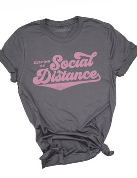 keeping my social distance tee