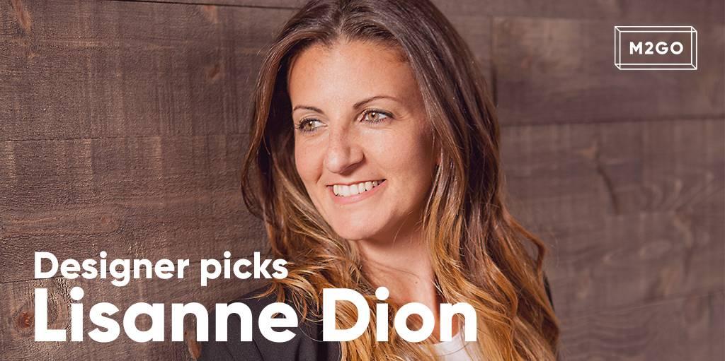 Designer Picks: Lisanne Dion