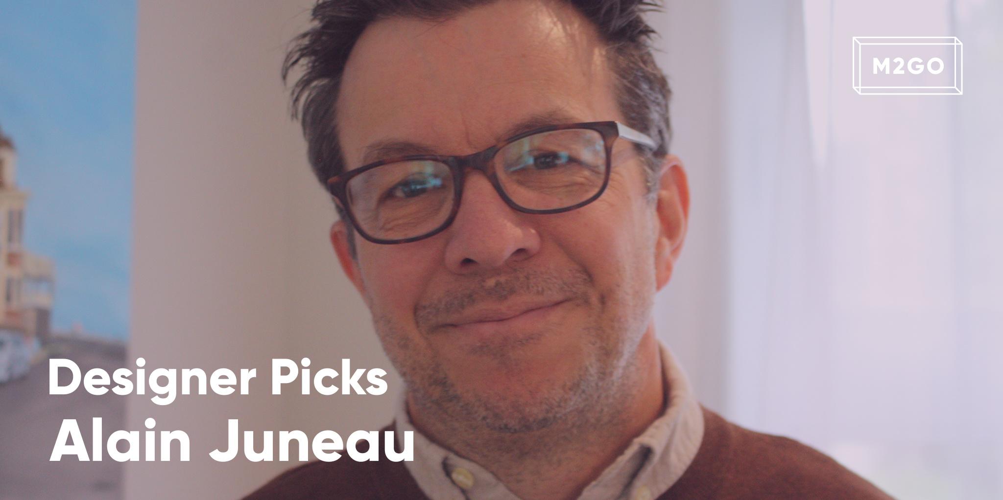 Designer Pick : Alain Juneau