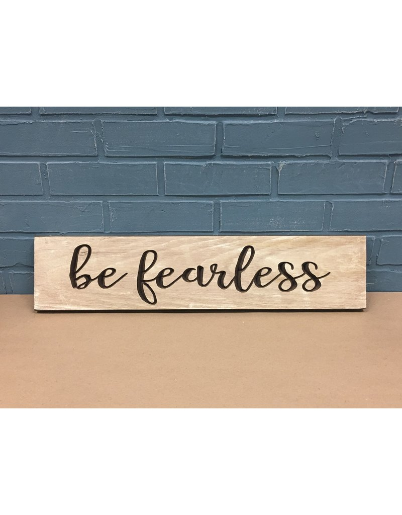 Be Fearless Engraved Sign, 2ft