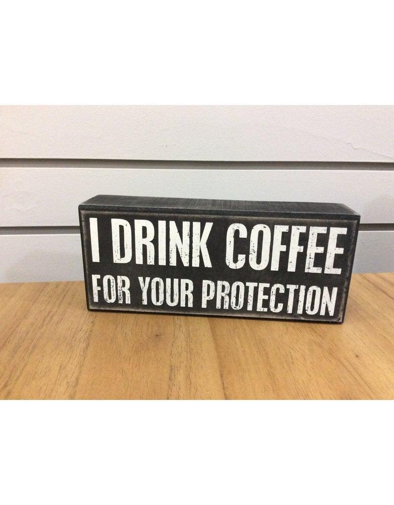 I Drink Coffee Box Sign