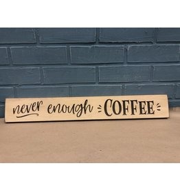 """Never Enough Coffee Sign Engraved 24"""""""