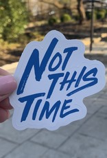 Not This Time Sticker