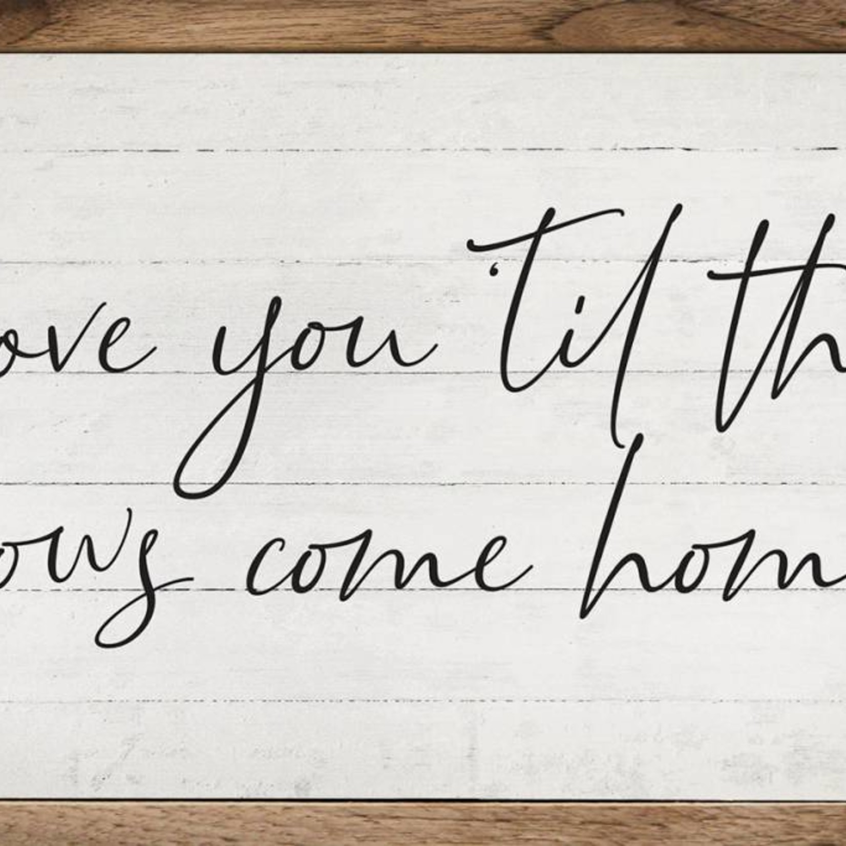 Love You 'Til The Cows Come Home Wood Sign