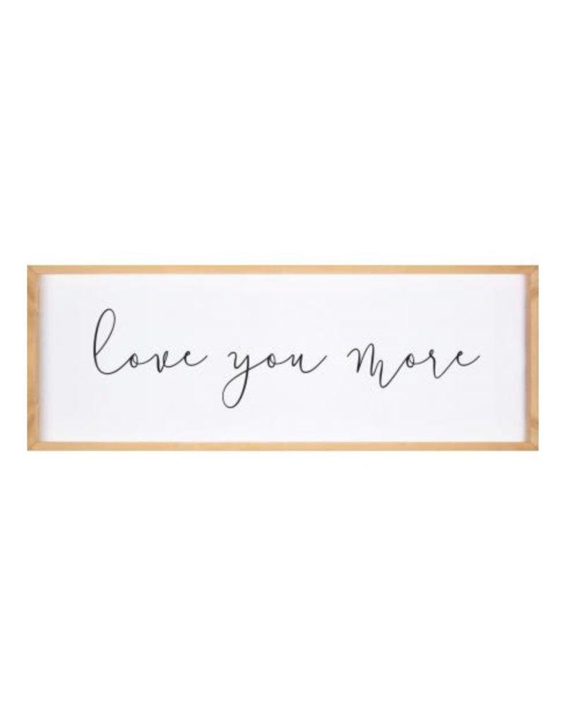 Love You More Framed Sign VFR0162