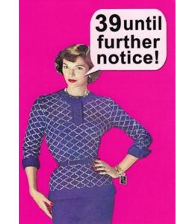 39 UNTIL FURTHER NOTICE - BIRTHDAY CARD