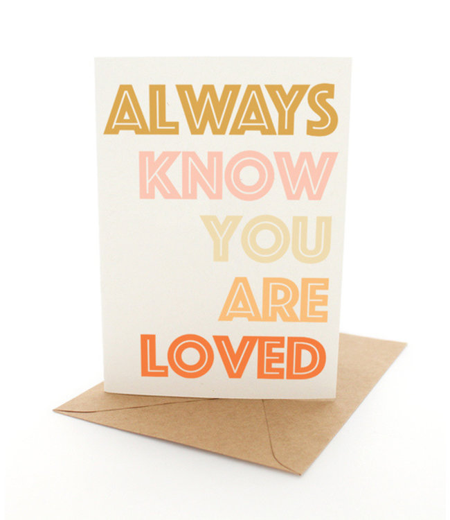 ALWAYS KNOW YOU ARE LOVED CARD