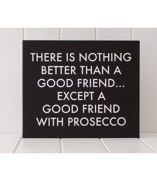 GOOD FRIENDS WITH PROSECCO PLAQUE