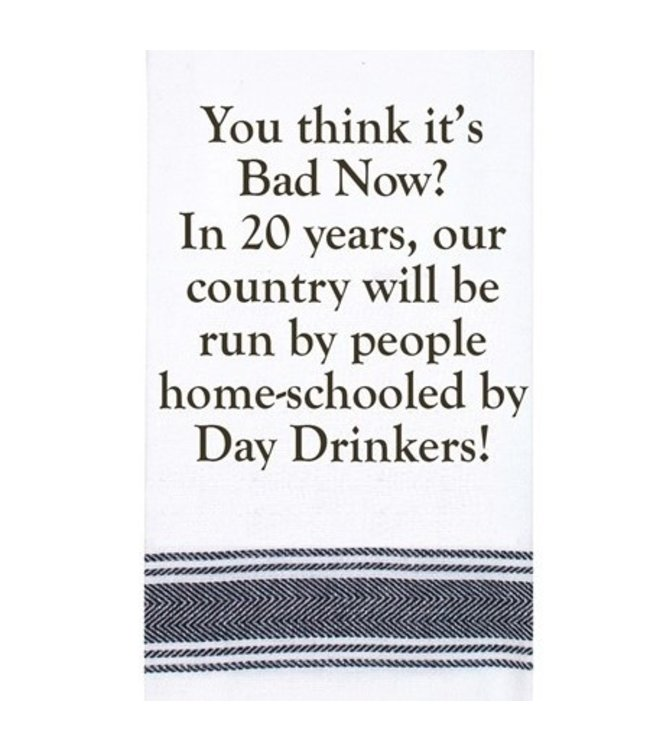 TEATOWEL - YOU THINK ITS BAD NOW