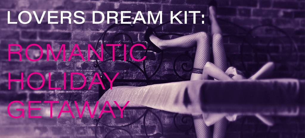 Lovers Dream Kit: Romantic Holiday Getaway