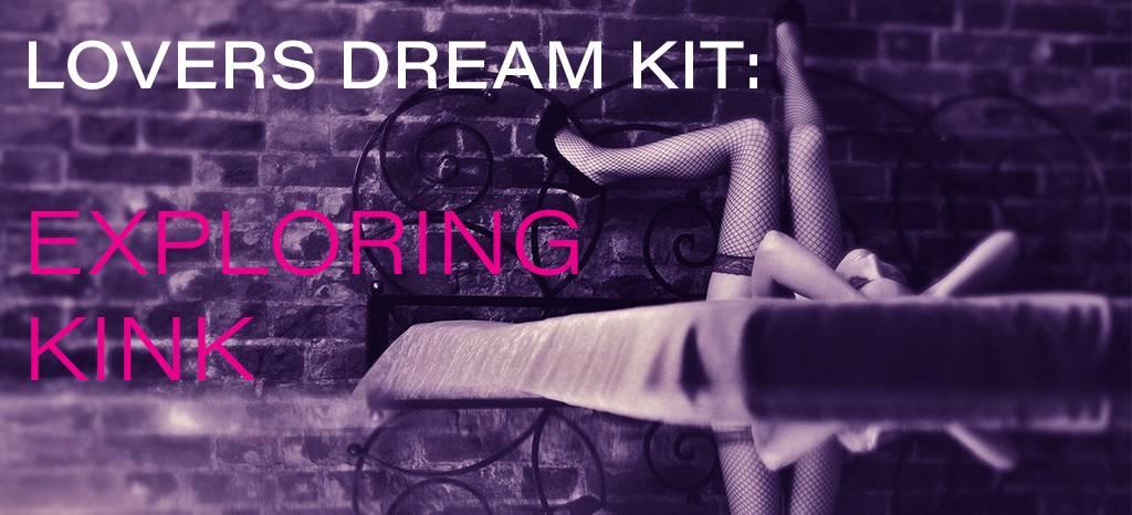 Lovers Dream Kit: Exploring Kink