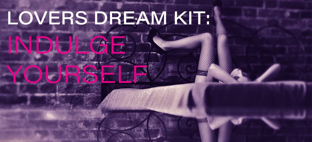 Lovers Dream Kit: Indulge Yourself