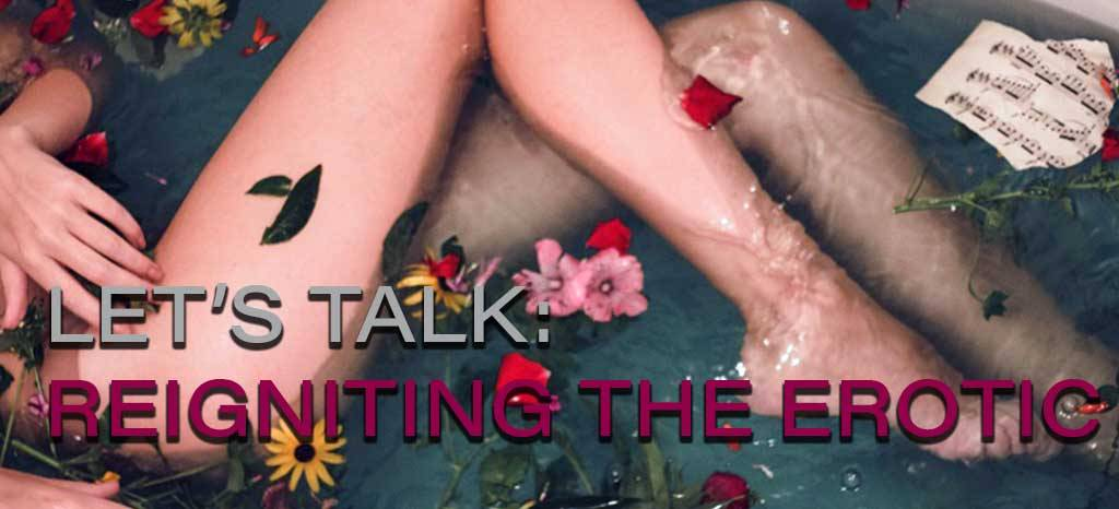 Let's Talk: Reigniting the Erotic