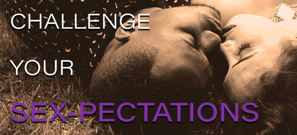 Challenge Your Sex-pectations