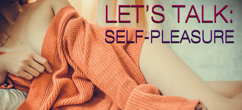 Let's Talk: Self-Pleasure