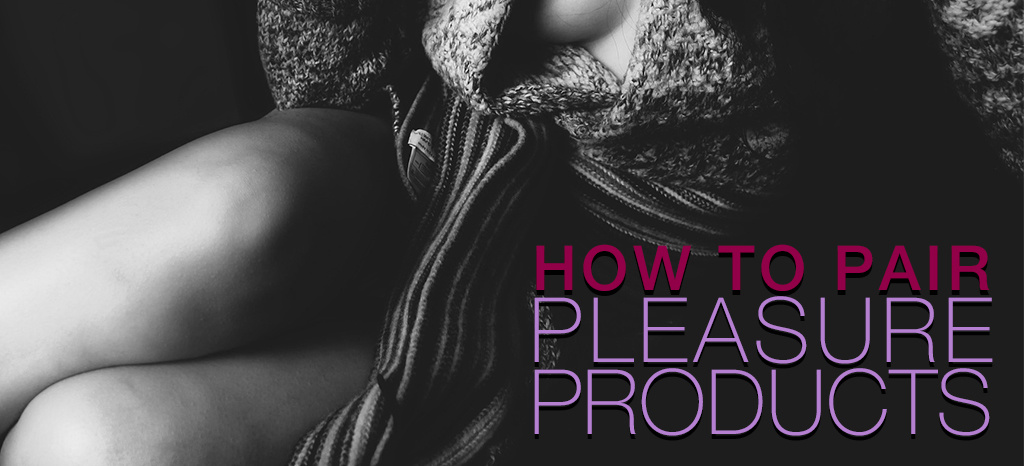 How to Pair Pleasure Products