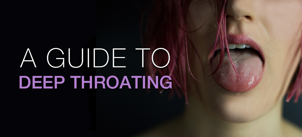 A Guide to Deep Throating