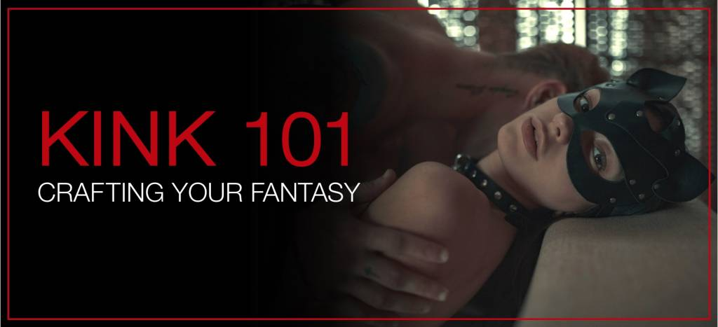 Kink 101 - Crafting Your Fantasy