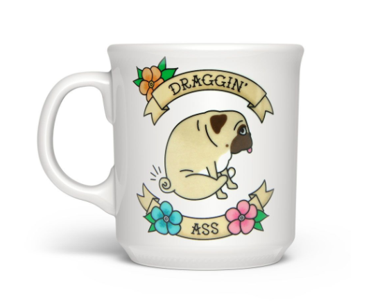 Everyday Draggin' Ass Mug