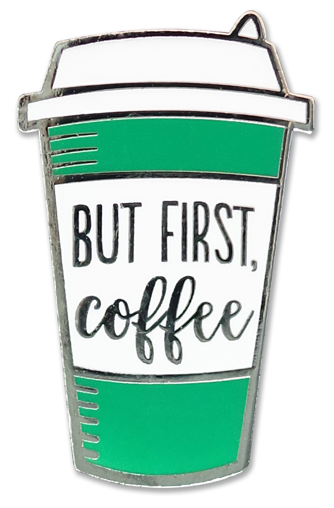 Everyday But First Coffee Enamel Pin