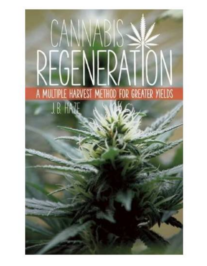 Cannabis Regeneration: A Multiple Harvest Method for Greater Yields by JB Haze