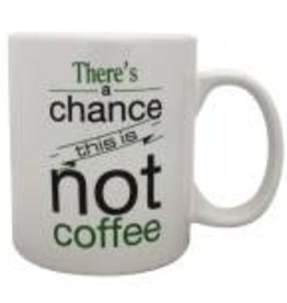 There's a Chance this is Not Coffee Mug