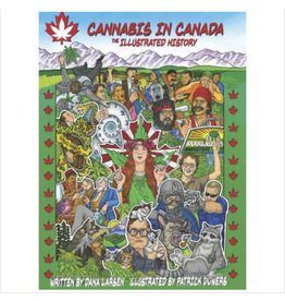 Cannabis in Canada:The Illustrated History by Dana Larsen w/ illustrations by Patrick Dowers