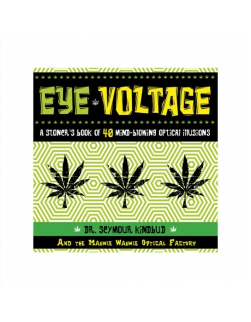 Eye Voltage: A Stoner's Book of 40 Mind Blowing Optical Illusions