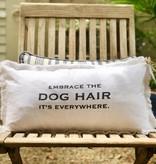 """Embrace the dog hair it's everywhere"" Lumbar Pillow"