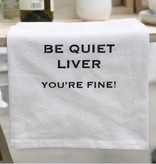 """Be Quiet Liver You're Fine."" Flour Sack Towel"