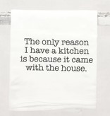 """The Only Reason I have A Kitchen..."" Towel"