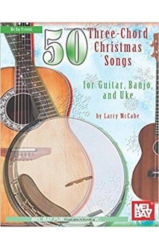Mel Bay 50 Three-Chord Christmas Songs for Guitar, Banjo & Uke by Larry McCabe