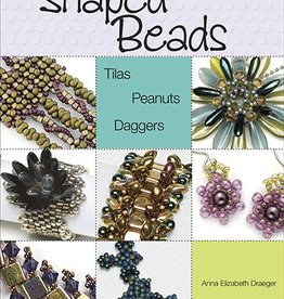 Great Designs for Shaped Beads : Tilas, Peanuts, & Daggers Anna Draeger