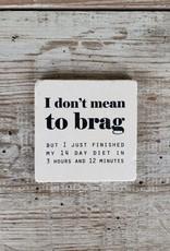 Don't Mean To Brag Coaster